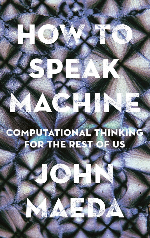 How to Speak Machine by John Maeda